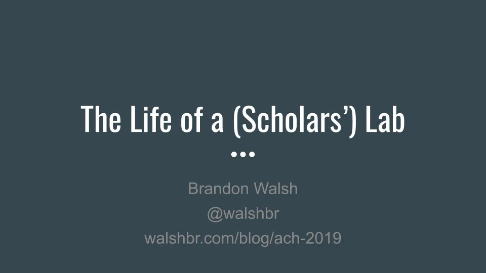 Slide deck title - The Life of a (Scholars') Lab